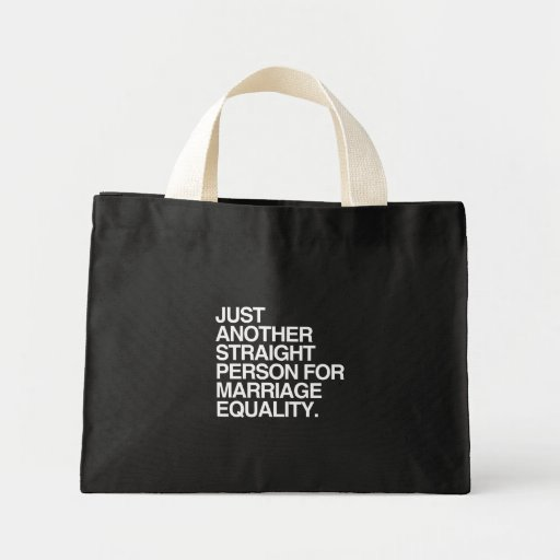 JUST ANOTHER STRAIGHT PERSON FOR MARRIAGE EQUALITY BAGS