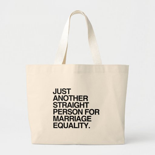 JUST ANOTHER STRAIGHT PERSON FOR MARRIAGE EQUALITY BAG