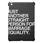 JUST ANOTHER STRAIGHT PERSON FOR MARRIAGE EQUALITY iPad MINI CASE