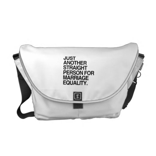 JUST ANOTHER STRAIGHT PERSON FOR MARRIAGE EQUALITY MESSENGER BAG