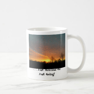 . . . Just Arrived Or Just Going? Coffee Mug