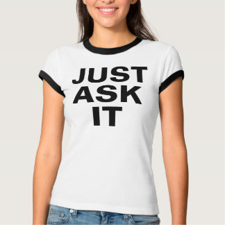 JUST ASK IT T-Shirt