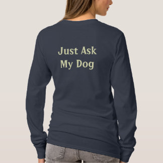 Just Ask My Dog T-Shirt