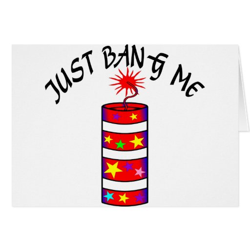 Just Bang Me Firecracker Greeting Cards