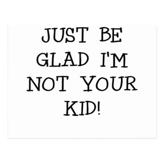 JUST BE GLAD IM NOT YOUR KID.png Postcard