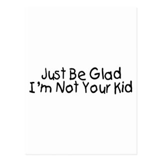 Just Be Glad I'm Not Your Kid Postcard