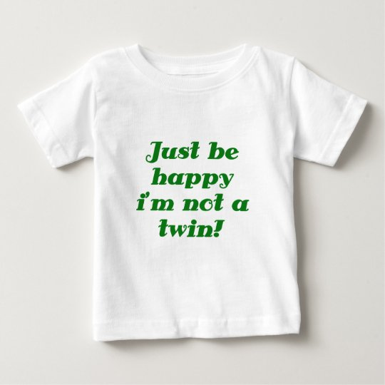 Just be Happy im not a Twin Baby T-Shirt