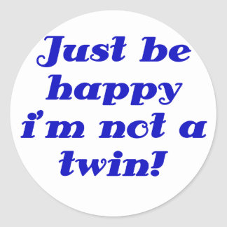 Just be Happy im Not a Twin Classic Round Sticker