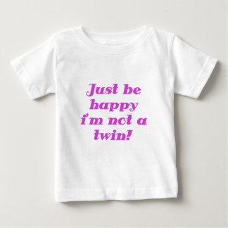 Just be Happy im not a Twin T Shirts