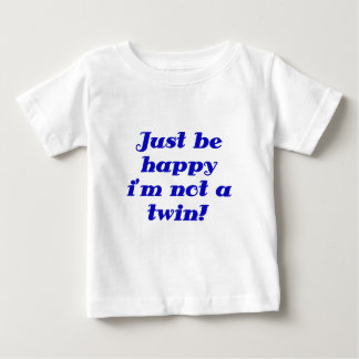 Just be Happy im Not a Twin Tshirt