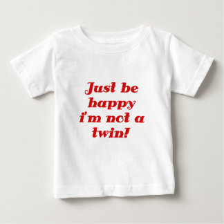 Just be Happy im Not a Twin Tee Shirts
