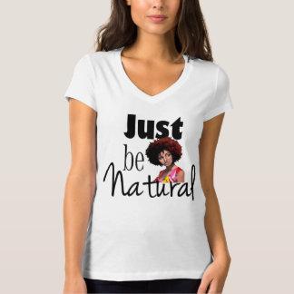 """""""Just Be Natural"""" T-Shirt"""