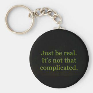 JUST BE REAL IT'S NOT THAT COMPLICATED QUOTES HONE KEYCHAIN