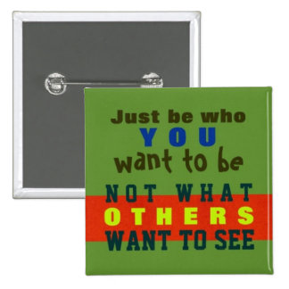 JUST BE YOU ~ Button Truism #32