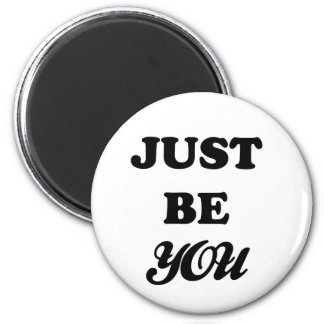 Just Be You Magnet