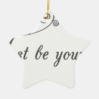 Just-be-Yourself1.jpeg Ceramic Ornament