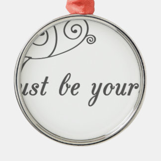 Just-be-Yourself1.jpeg Metal Ornament