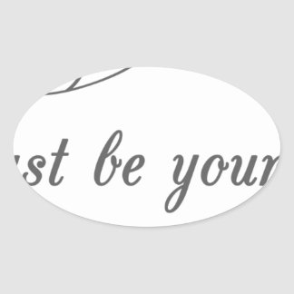 Just-be-Yourself1.jpeg Oval Sticker