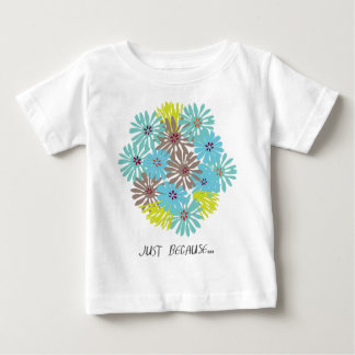 just because ... baby T-Shirt