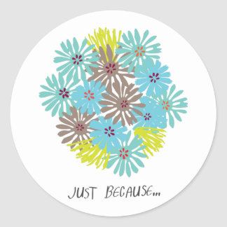 just because ... classic round sticker