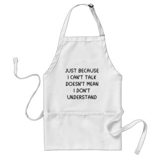 Just Because I Can't Talk Adult Apron
