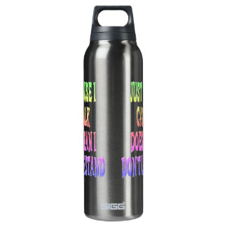 Just Because I Can't Talk Liberty Bottle 16 Oz Insulated SIGG Thermos Water Bottle