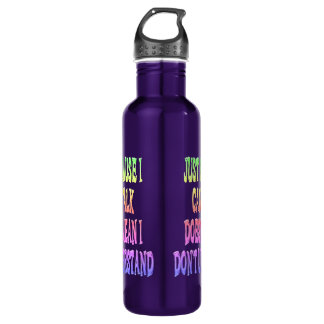 Just Because I Can't Talk Liberty Bottle 24oz Water Bottle