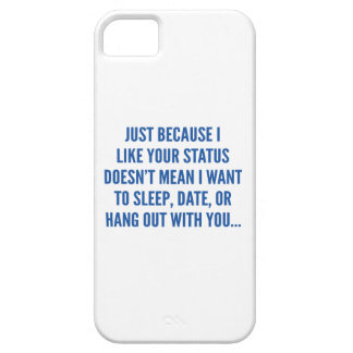 Just Because I Liked Your Status iPhone 5 Covers