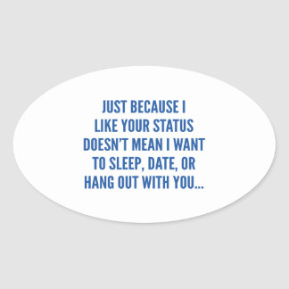 Just Because I Liked Your Status Oval Sticker
