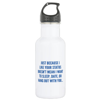 Just Because I Liked Your Status Stainless Steel Water Bottle