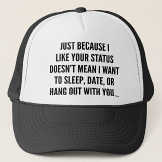 Just Because I Liked Your Status Trucker Hat