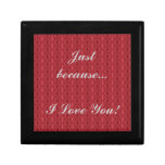 Just because...I Love You! - Wooden Jewelry Box