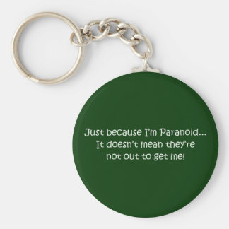 'Just because I'm Paranoid...' Basic Round Button Keychain