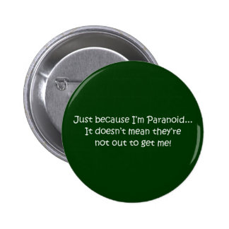 'Just because I'm Paranoid...' Button