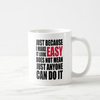 Just because I make it look easy... Coffee Mug