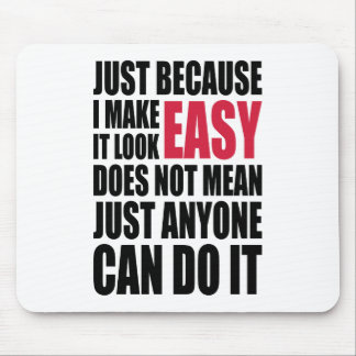 Just because I make it look easy... Mouse Pad