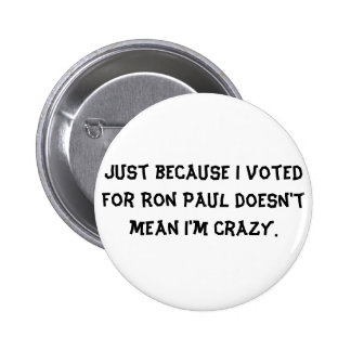 Just because I voted for Ron Paul doesn t mean Button