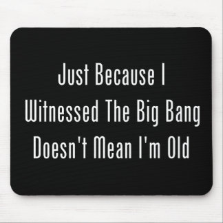 Just Because I Witnessed The Big Bang Mouse Pad
