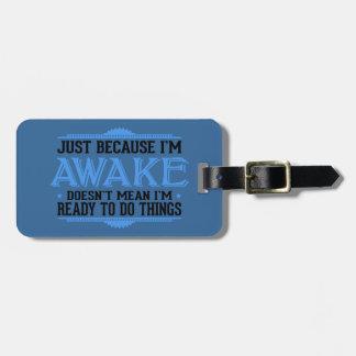 Just Because I'm Awake - Funny Bag Tag