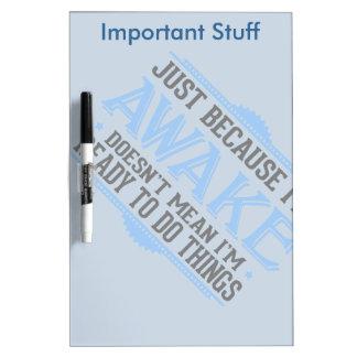 Just Because I'm Awake - Funny Dry-Erase Board
