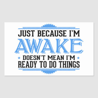 Just Because I'm Awake - Funny Rectangular Sticker