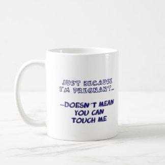 Just Because I'm Pregnant Mug
