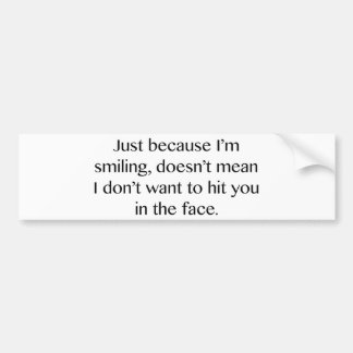 Just Because I'm Smiling Bumper Sticker
