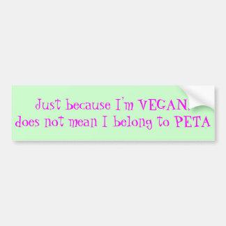 Just because I'm Vegan... Bumper Sticker