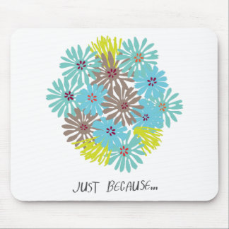 just because ... mouse pad