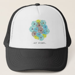 just because ... trucker hat