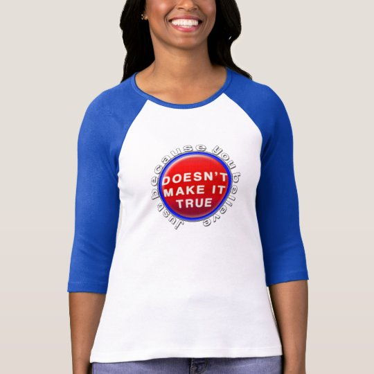 Just Because You Believe T-Shirt