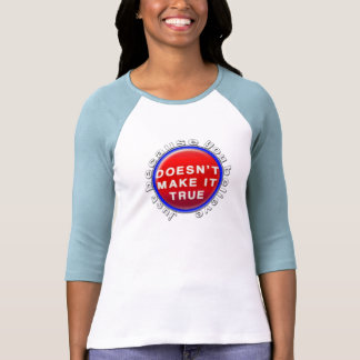 Just Because You Believe Tee Shirt