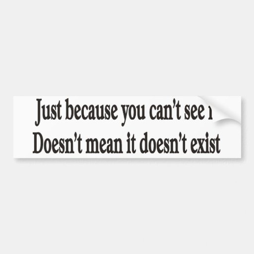 Just because you can't see it customizable bumper bumper sticker