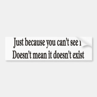 Just because you can't see it customizable bumper car bumper sticker